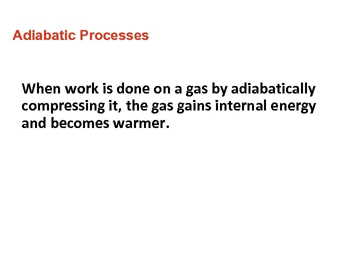Adiabatic Processes When work is done on a gas by adiabatically compressing it, the