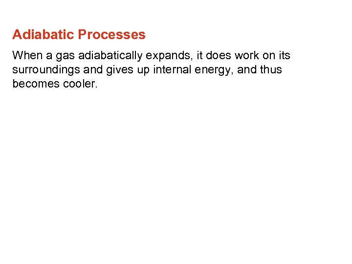 Adiabatic Processes When a gas adiabatically expands, it does work on its surroundings and