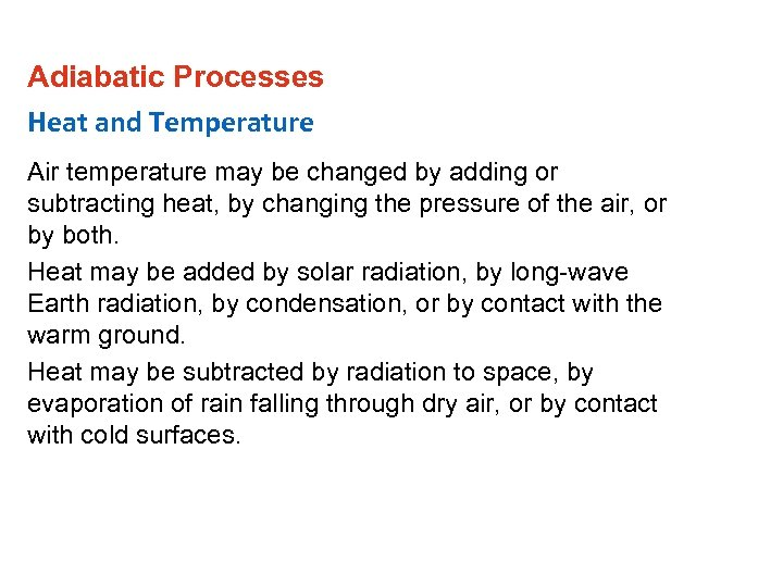 Adiabatic Processes Heat and Temperature Air temperature may be changed by adding or subtracting