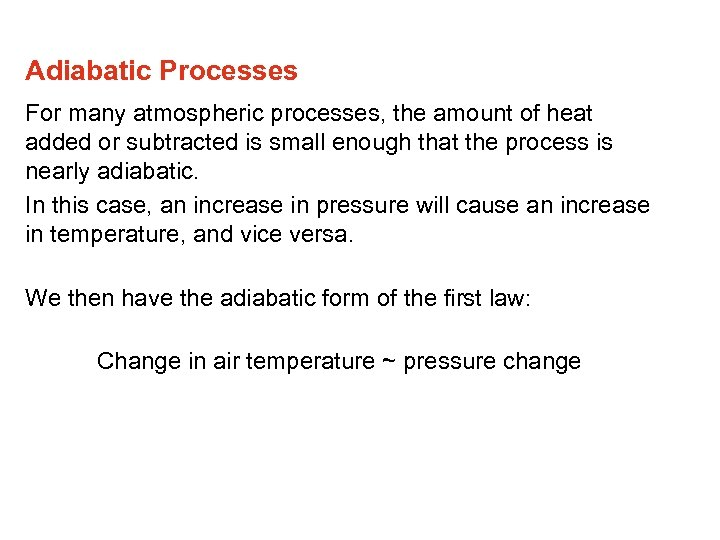 Adiabatic Processes For many atmospheric processes, the amount of heat added or subtracted is