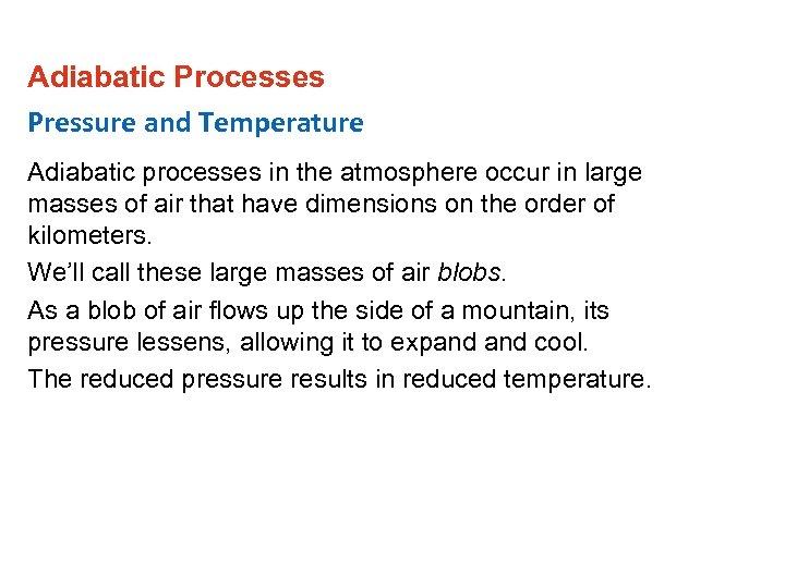 Adiabatic Processes Pressure and Temperature Adiabatic processes in the atmosphere occur in large masses