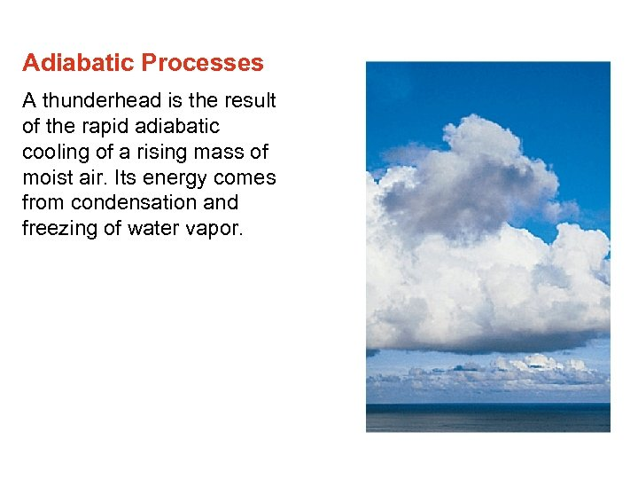 Adiabatic Processes A thunderhead is the result of the rapid adiabatic cooling of a