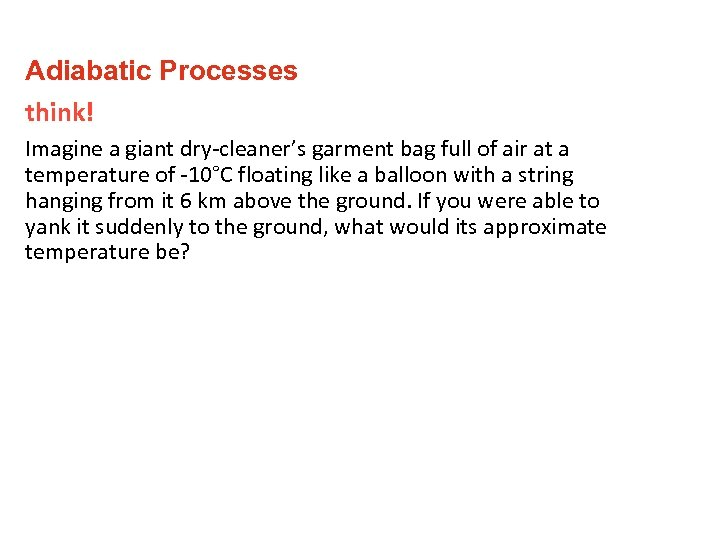 Adiabatic Processes think! Imagine a giant dry-cleaner's garment bag full of air at a