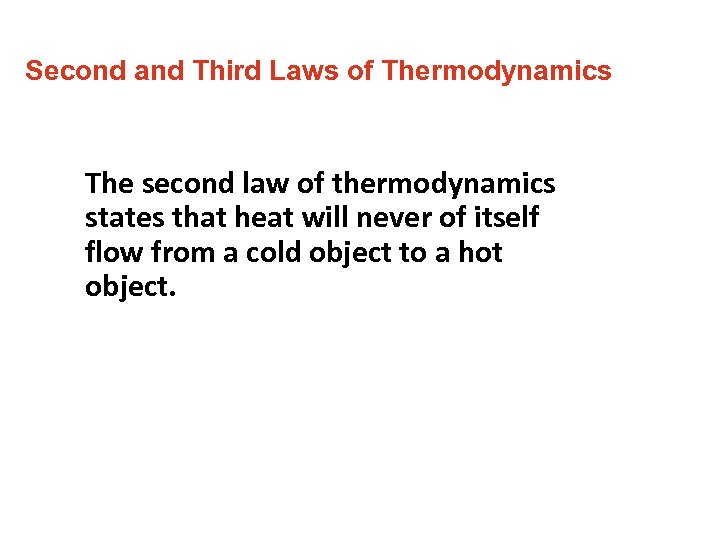 Second and Third Laws of Thermodynamics The second law of thermodynamics states that heat