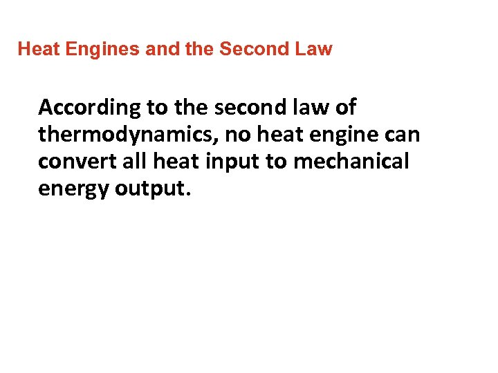 Heat Engines and the Second Law According to the second law of thermodynamics, no