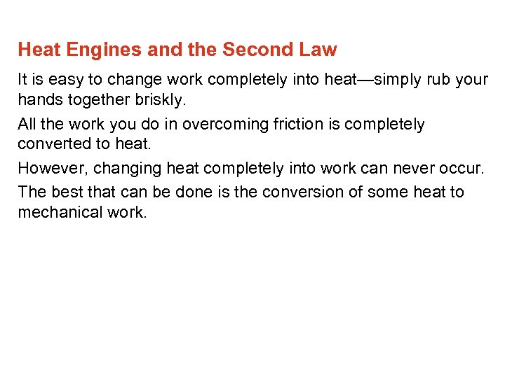 Heat Engines and the Second Law It is easy to change work completely into