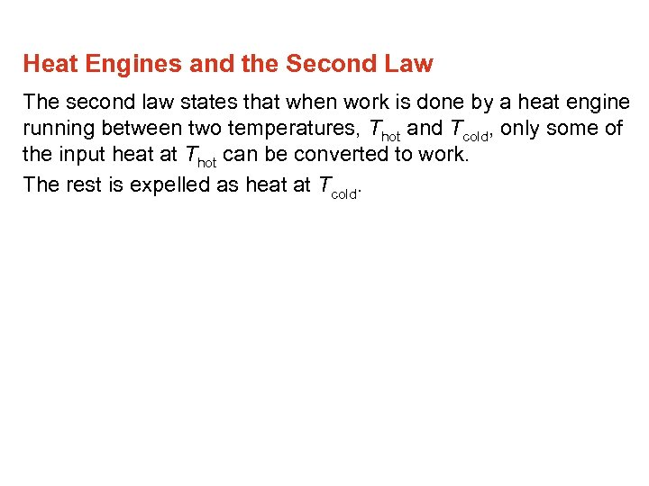 Heat Engines and the Second Law The second law states that when work is