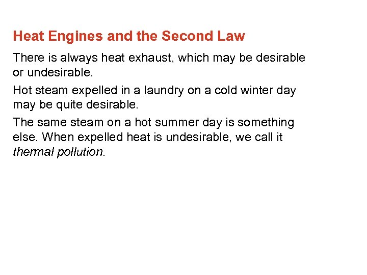 Heat Engines and the Second Law There is always heat exhaust, which may be