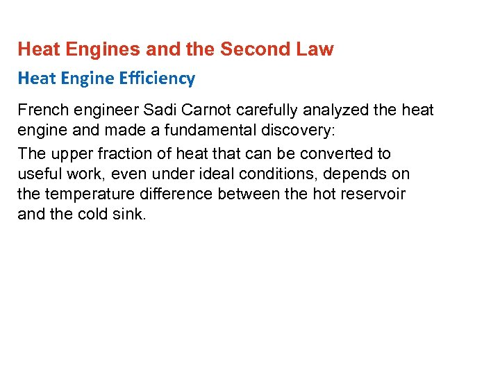 Heat Engines and the Second Law Heat Engine Efficiency French engineer Sadi Carnot carefully