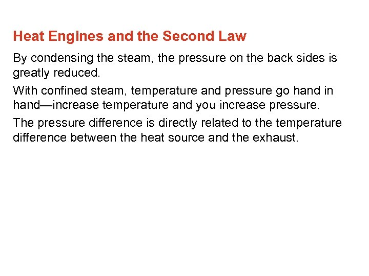 Heat Engines and the Second Law By condensing the steam, the pressure on the