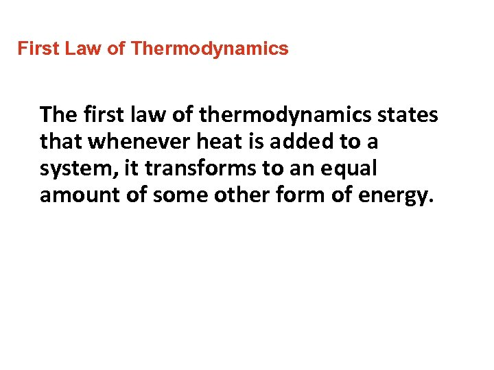 First Law of Thermodynamics The first law of thermodynamics states that whenever heat is