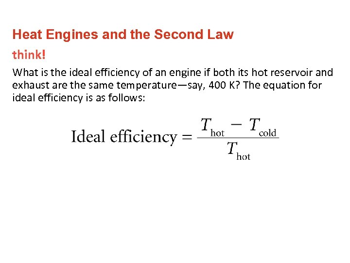 Heat Engines and the Second Law think! What is the ideal efficiency of an