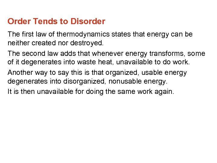 Order Tends to Disorder The first law of thermodynamics states that energy can be