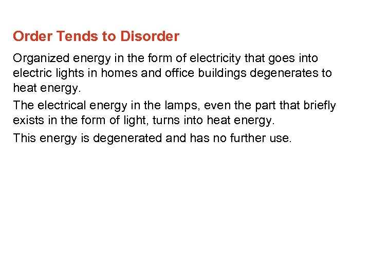 Order Tends to Disorder Organized energy in the form of electricity that goes into