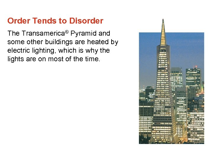 Order Tends to Disorder The Transamerica® Pyramid and some other buildings are heated by