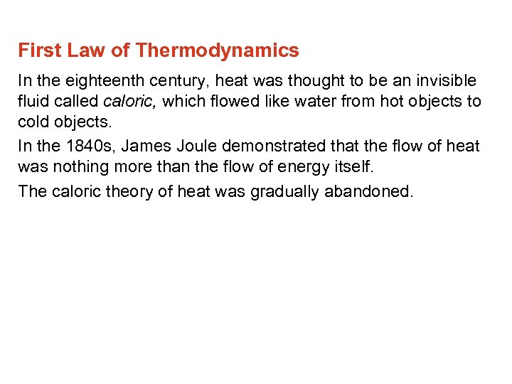 First Law of Thermodynamics In the eighteenth century, heat was thought to be an