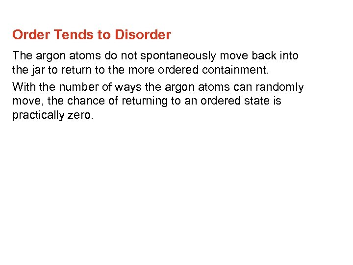 Order Tends to Disorder The argon atoms do not spontaneously move back into the