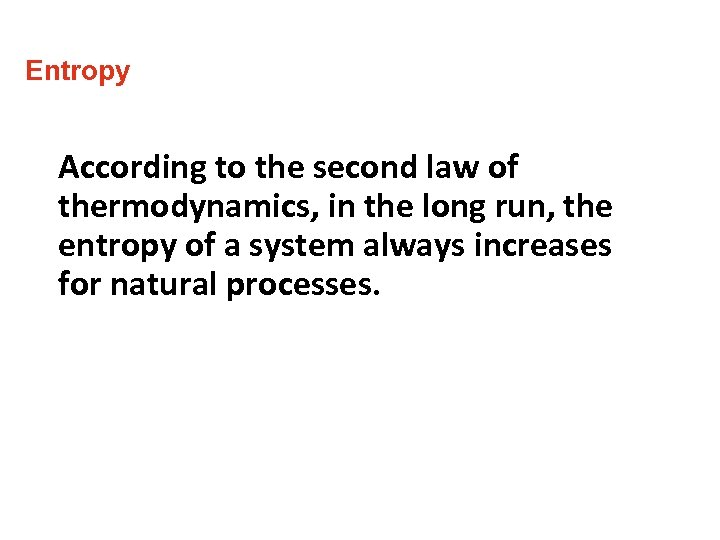 Entropy According to the second law of thermodynamics, in the long run, the entropy