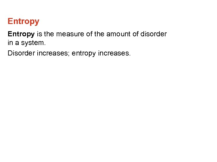 Entropy is the measure of the amount of disorder in a system. Disorder increases;