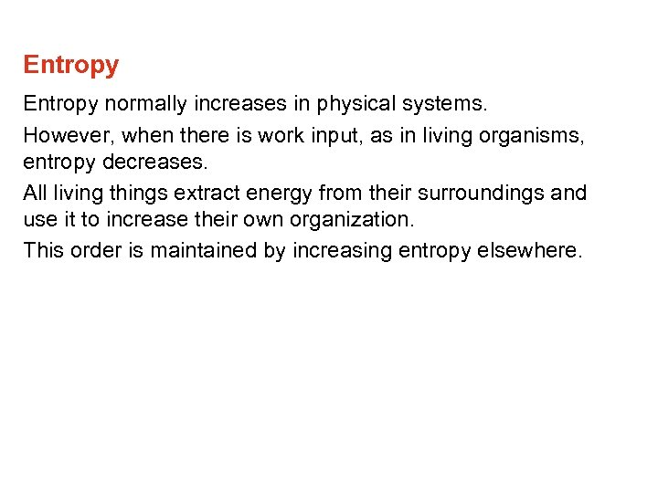 Entropy normally increases in physical systems. However, when there is work input, as in