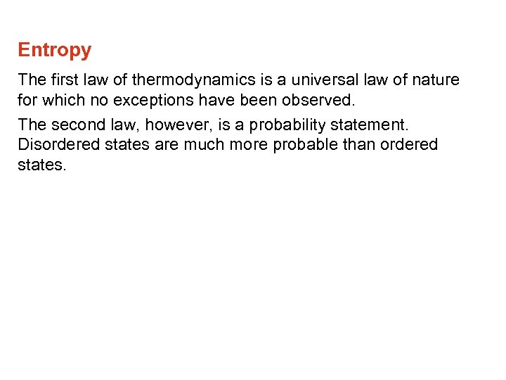 Entropy The first law of thermodynamics is a universal law of nature for which