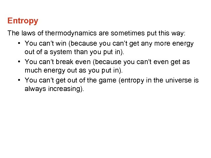 Entropy The laws of thermodynamics are sometimes put this way: • You can't win
