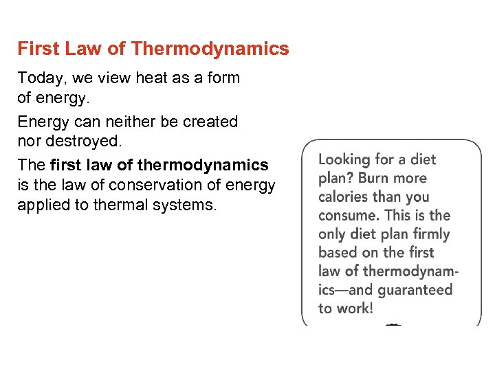 First Law of Thermodynamics Today, we view heat as a form of energy. Energy
