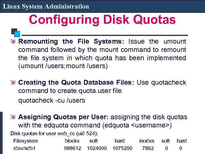 Linux System Administration Configuring Disk Quotas Remounting the File Systems: Issue the umount command