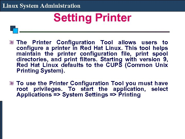 Linux System Administration Setting Printer The Printer Configuration Tool allows users to configure a