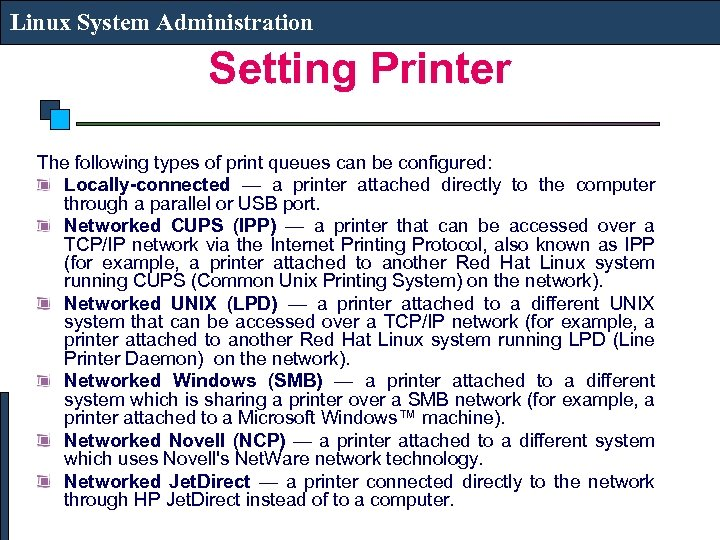 Linux System Administration Setting Printer The following types of print queues can be configured: