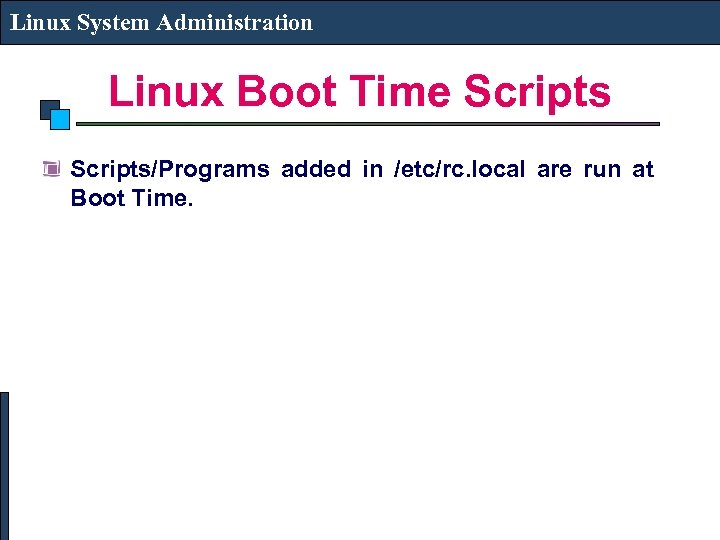 Linux System Administration Linux Boot Time Scripts/Programs added in /etc/rc. local are run at