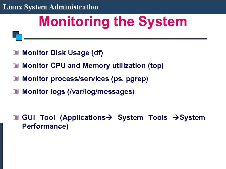 Linux System Administration Monitoring the System Monitor Disk Usage (df) Monitor CPU and Memory
