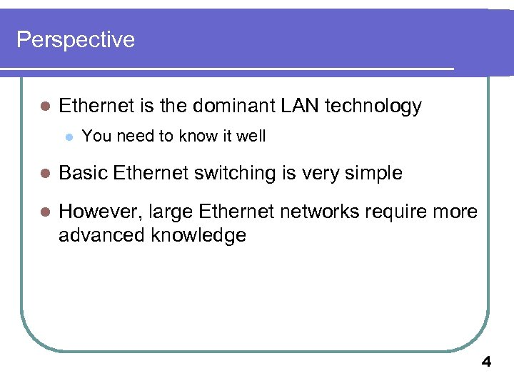 Perspective l Ethernet is the dominant LAN technology l You need to know it