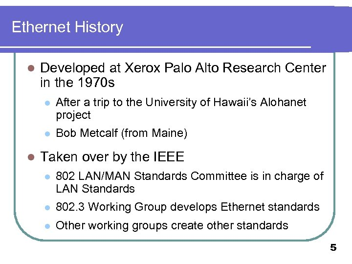 Ethernet History l Developed at Xerox Palo Alto Research Center in the 1970 s