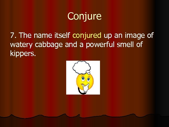 Conjure 7. The name itself conjured up an image of watery cabbage and a