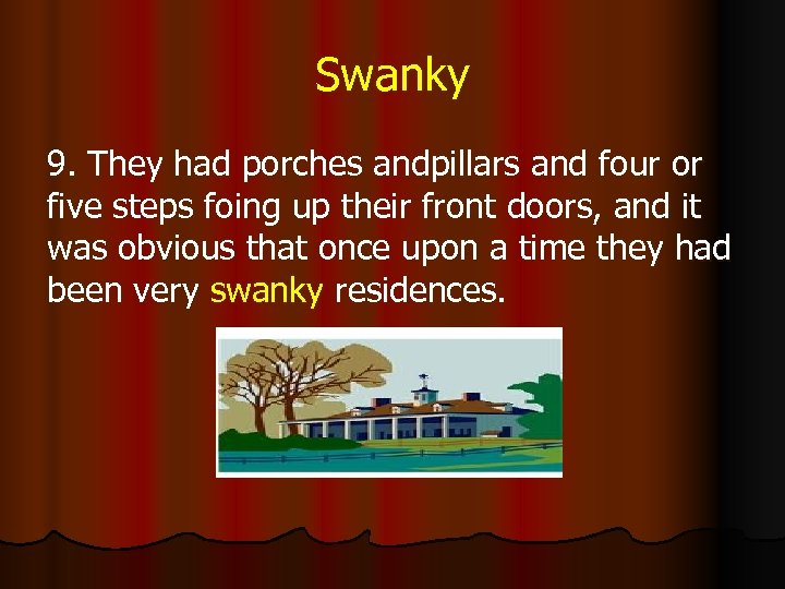 Swanky 9. They had porches andpillars and four or five steps foing up their