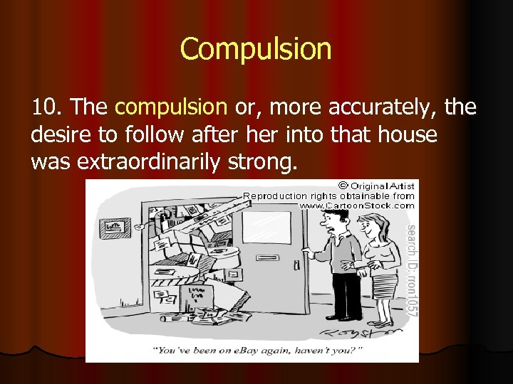 Compulsion 10. The compulsion or, more accurately, the desire to follow after her into