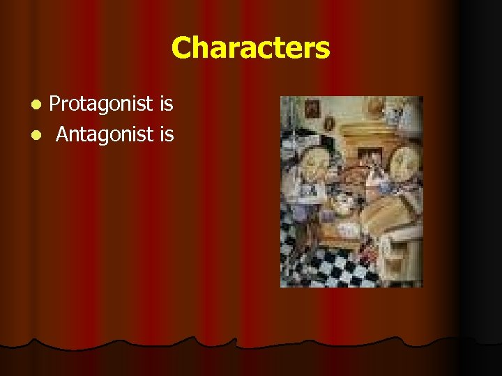 Characters Protagonist is l Antagonist is l