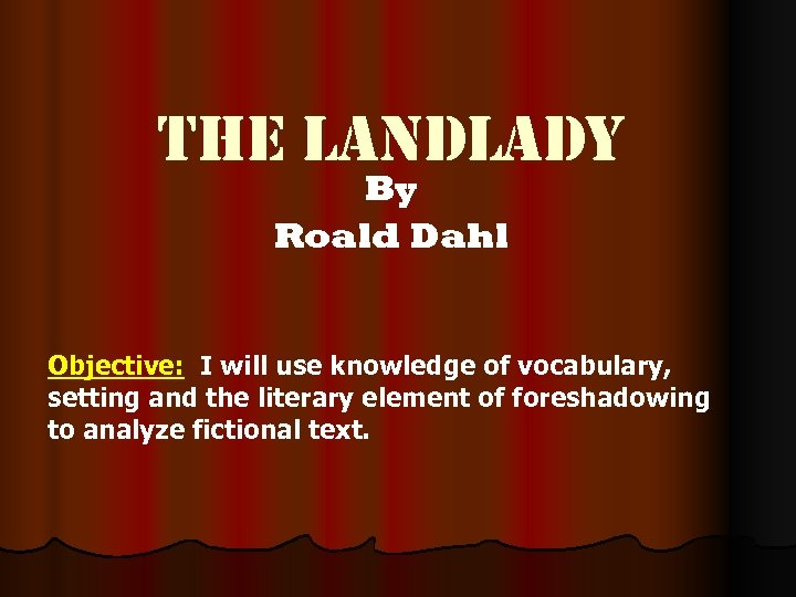 The landlady By Roald Dahl Objective: I will use knowledge of vocabulary, setting and