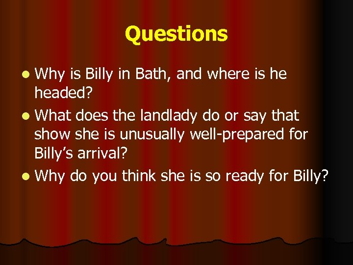 Questions l Why is Billy in Bath, and where is he headed? l What