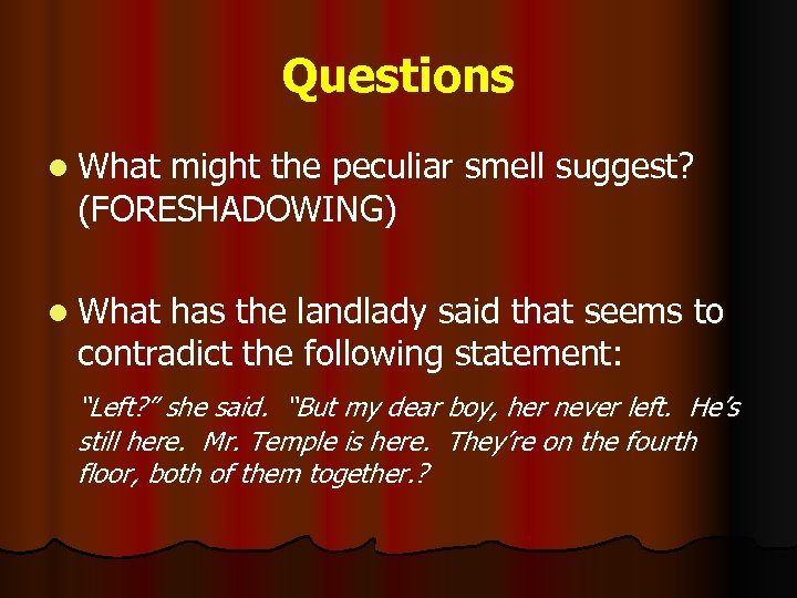 Questions l What might the peculiar smell suggest? (FORESHADOWING) l What has the landlady