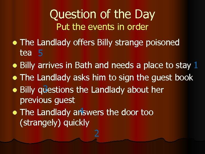 Question of the Day Put the events in order The Landlady offers Billy strange