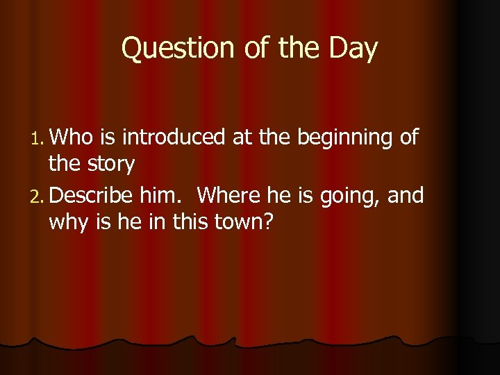 Question of the Day 1. Who is introduced at the beginning of the story