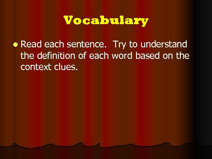 Vocabulary l Read each sentence. Try to understand the definition of each word based