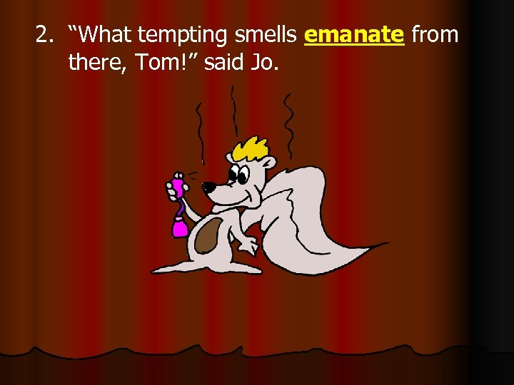 "2. ""What tempting smells emanate from there, Tom!"" said Jo."
