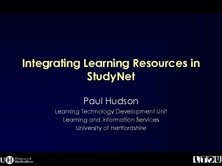 Integrating Learning Resources in Study. Net Paul Hudson Learning Technology Development Unit Learning and