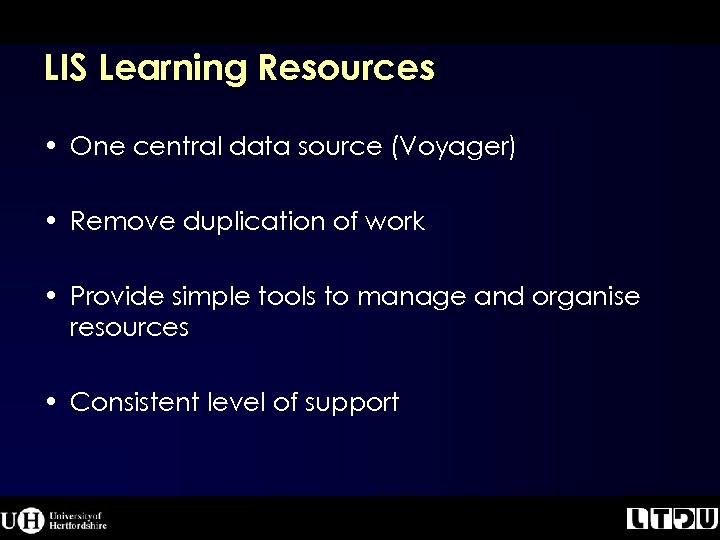 LIS Learning Resources • One central data source (Voyager) • Remove duplication of work