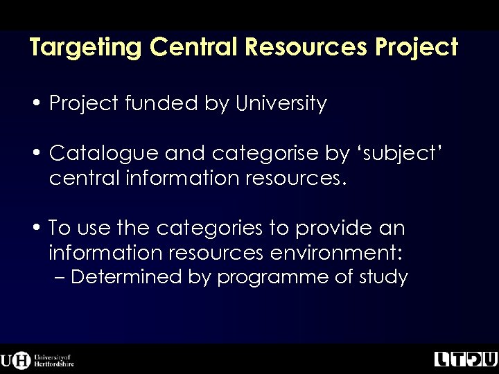 Targeting Central Resources Project • Project funded by University • Catalogue and categorise by