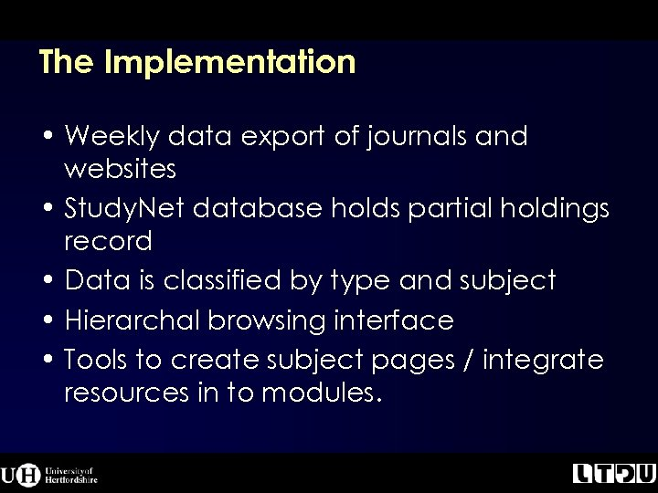 The Implementation • Weekly data export of journals and websites • Study. Net database