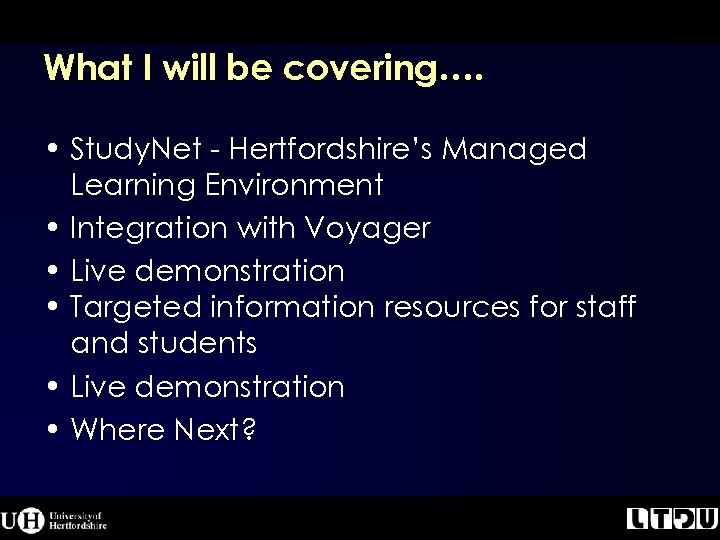 What I will be covering…. • Study. Net - Hertfordshire's Managed Learning Environment •